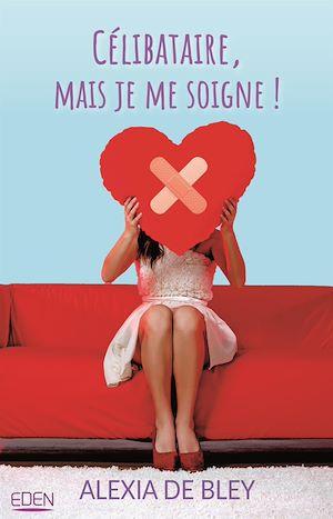 Téléchargez le livre :  Célibataire mais je me soigne