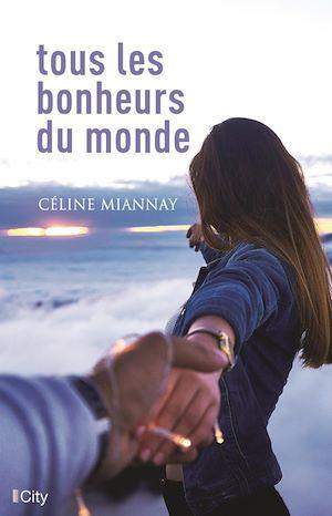 Tous les bonheurs du monde | Miannay, Céline. Auteur