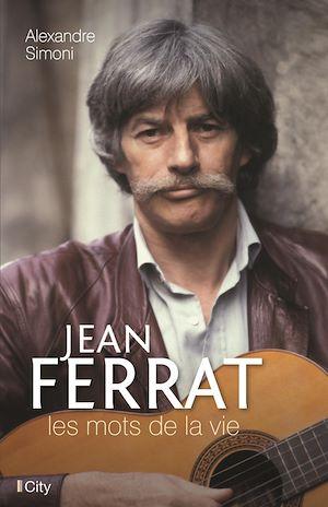 Téléchargez le livre :  Jean Ferrat, les mots de la vie