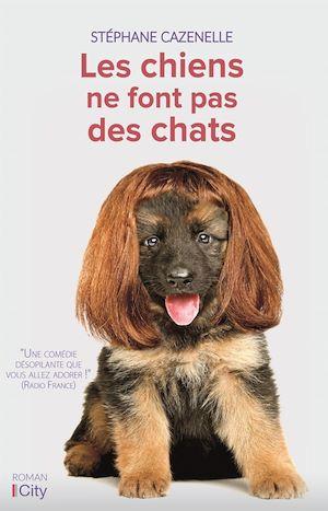 Les chiens ne font pas des chats | Cazenelle, Stéphane. Auteur