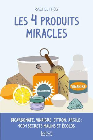 Les 4 produits miracles | Frély, Rachel. Auteur