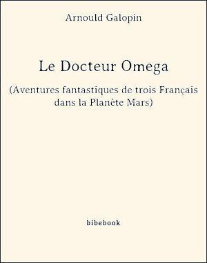 Téléchargez le livre :  Le Docteur Omega (Aventures fantastiques de trois Français dans la Planète Mars)