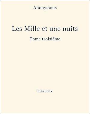 Téléchargez le livre :  Les Mille et une nuits - Tome troisième