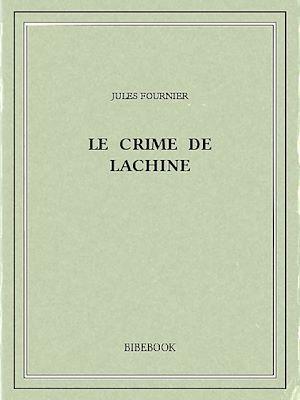Téléchargez le livre :  Le crime de Lachine