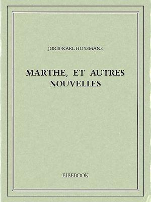 Téléchargez le livre :  Marthe, et autres nouvelles