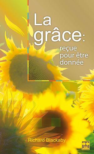 Téléchargez le livre :  La grâce: reçue pour être donnée