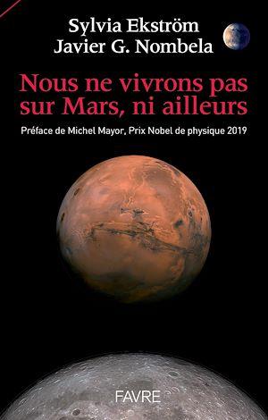 Téléchargez le livre :  Nous ne vivrons pas sur Mars, ni ailleurs