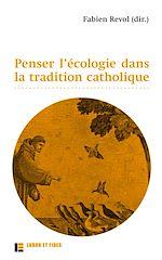 Télécharger le livre :  Penser l'écologie dans la tradition catholique