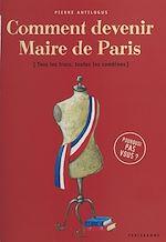 Télécharger cet ebook : Comment devenir maire de Paris : tous les trucs, toutes les combines