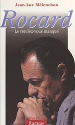 Télécharger le livre :  Rocard : le rendez-vous manqué