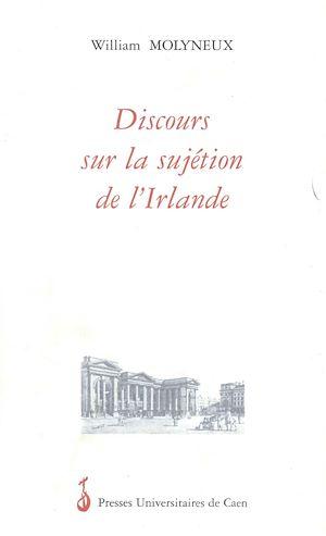 Téléchargez le livre :  Discours sur la sujétion de l'Irlande aux lois du Parlement d'Angleterre