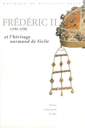 Téléchargez le livre :  Frédéric II (1194-1250) et l'héritage normand de Sicile