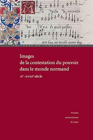 Téléchargez le livre :  Images de la contestation du pouvoir dans le monde normand (xe-xviiie siècle)