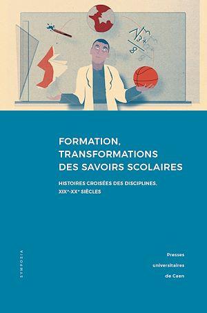 Téléchargez le livre :  Formation, transformations des savoirs scolaires