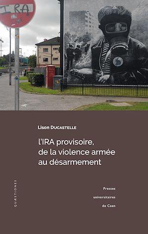 Téléchargez le livre :  L'IRA provisoire, de la violence armée au désarmement