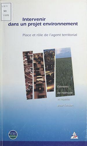 Téléchargez le livre :  Intervenir dans un projet environnement : place et rôle de l'agent territorial