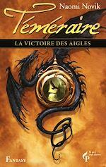 Télécharger le livre :  La victoire des aigles - Téméraire - Tome 5