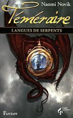 Télécharger le livre :  Langues de serpents - Téméraire Tome 6