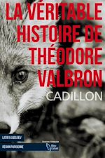 Télécharger le livre :  La Véritable Histoire de Théodore Valbron