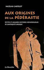 Télécharger cet ebook : Aux origines de la pédérastie. Petites et grandes histoires homosexuelles de l'Antiquité grecque