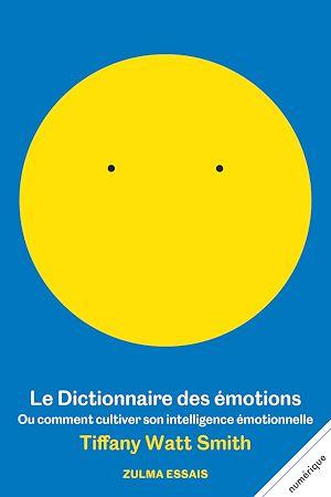 Téléchargez le livre :  Le Dictionnaire des émotions ou comment cultiver son intelligence émotionnelle