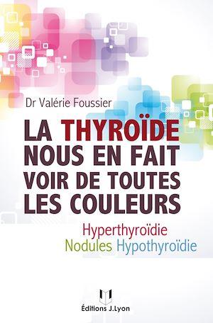 Téléchargez le livre :  La thyroïde nous en fait voir de toutes les couleurs