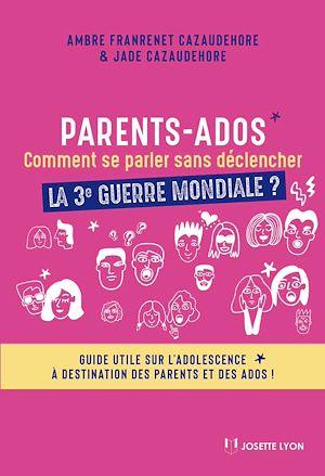 Téléchargez le livre :  Parents-Ados. Comment se parler sans déclancher la 3e guerre mondiale