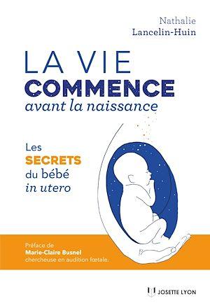 Téléchargez le livre :  La vie commence avant la naissance
