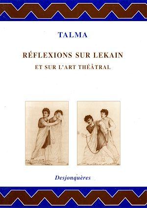 Téléchargez le livre :  Réflexions sur Lekain et sur l'art théâtral