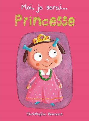 Téléchargez le livre :  Moi je serai… princesse