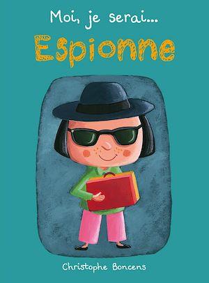 Téléchargez le livre :  Moi je serai… espionne