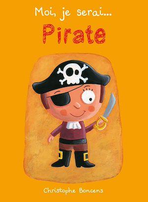 Téléchargez le livre :  Moi je serai… pirate