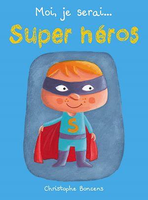 Téléchargez le livre :  Moi je serai… super héros