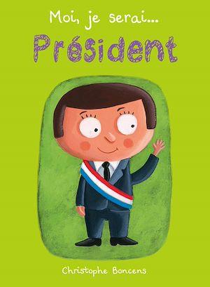 Téléchargez le livre :  Moi je serai… président