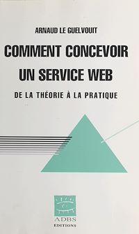 Télécharger le livre : Comment concevoir un service Web : de la théorie à la pratique
