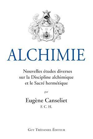 Téléchargez le livre :  Alchimie : Nouvelles études diverses sur la Discipline alchimique et le Sacré hermétique