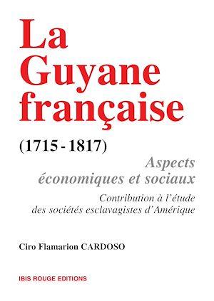Téléchargez le livre :  La Guyane française, aspects économiques et sociaux (1715-1817)