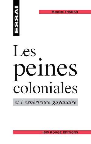 Téléchargez le livre :  Les peines coloniales et l'expérience guyanaise