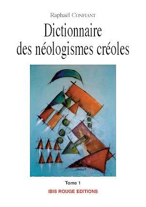 Téléchargez le livre :  Dictionnaire des néologismes créoles