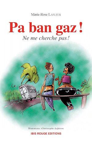 Téléchargez le livre :  Pa ban gaz ! Ne me cherche pas !