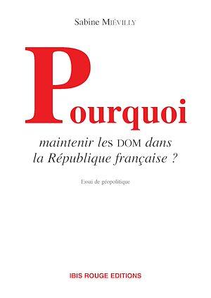 Téléchargez le livre :  Pourquoi maintenir des Dom dans la République française ?