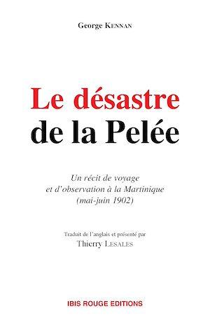 Téléchargez le livre :  Le désastre de la Pelée - Un récit de voyage et d'observation à la Martinique, mai-juin 1902