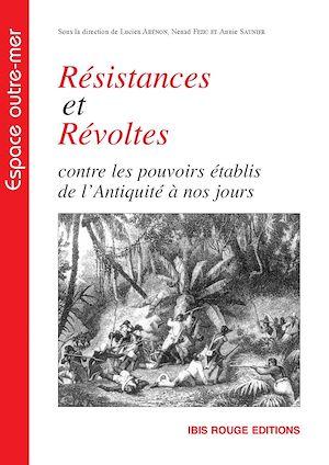 Téléchargez le livre :  Résistances et révoltes contre les pouvoirs établis de l'Antiquité à nos jours