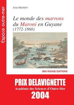 Téléchargez le livre :  Le monde des Marrons du Maroni en Guyane (1772-1860)