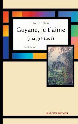 Téléchargez le livre :  Guyane je t'aime (malgré tout)