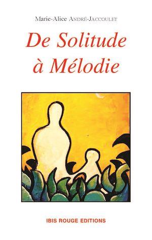 Téléchargez le livre :  De solitude à Mélodie