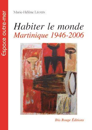 Téléchargez le livre :  Habiter le monde : Martinique 1946-2006