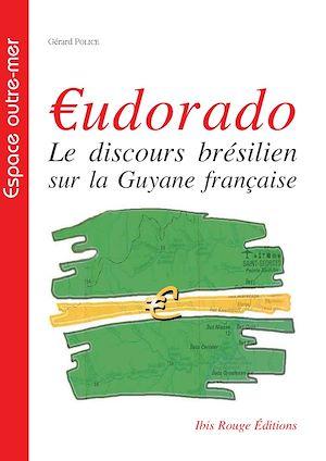 Téléchargez le livre :  €udorado, Le discours brésilien sur la Guyane française