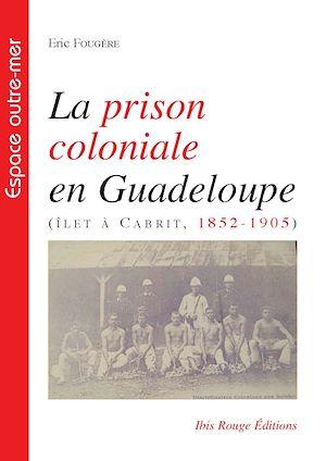 Téléchargez le livre :  La prison coloniale en Guadeloupe