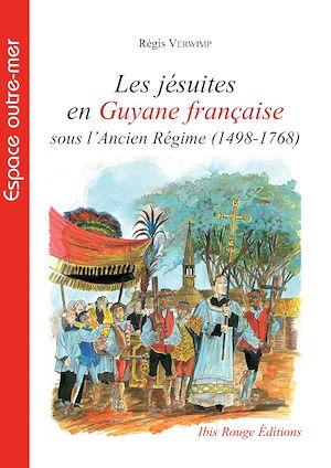 Téléchargez le livre :  Les jésuites en Guyane sous l'Ancien-Régime (498-1768)